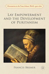 Lay Empowerment and the Development of Puritanism by Francis J. Bremer