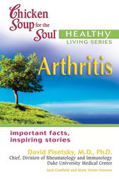 Chicken Soup for the Soul Healthy Living Series: Arthritis by Jack Canfield