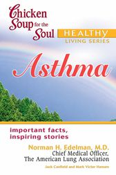 Chicken Soup for the Soul Healthy Living Series: Asthma by Jack Canfield