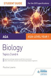 AQA AS/A Level Year 1 Biology Student Guide: Topics 3 and 4 by Pauline Lowrie
