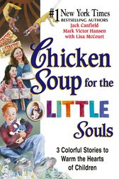 Chicken Soup for the Little Souls by Jack Canfield