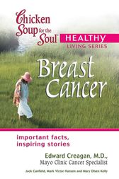 Chicken Soup for the Soul Healthy Living Series: Breast Cancer by Jack Canfield