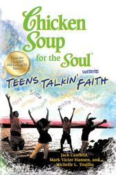 Chicken Soup for the Soul Presents Teens Talkin' Faith by Jack Canfield