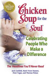 Chicken Soup for the Soul Celebrating People Who Make a Difference by Jack Canfield