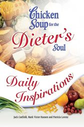 Chicken Soup for the Dieter's Soul Daily Inspirations by Jack Canfield