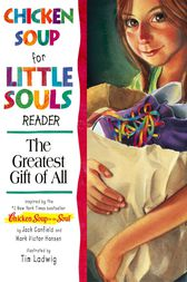 Chicken Soup for the Little Souls Reader: The Greatest Gift of All by Jack Canfield