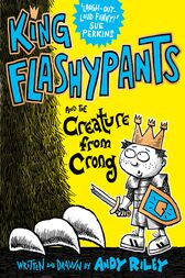 King Flashypants: King Flashypants and the Creature From Crong by Andy Riley