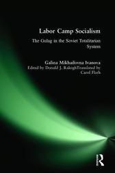 Labor Camp Socialism: The Gulag in the Soviet Totalitarian System by Galina Mikhailovna Ivanova
