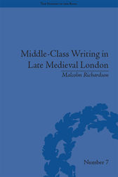 Middle-Class Writing in Late Medieval London by Malcolm Richardson