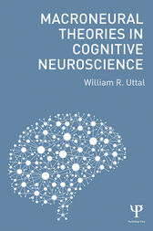 Macroneural Theories in Cognitive Neuroscience by William R. Uttal