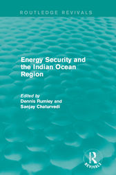 Energy Security and the Indian Ocean Region by Dennis Rumley
