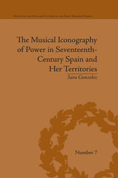 The Musical Iconography of Power in Seventeenth-Century Spain and Her Territories by Sara Gonzalez