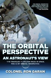 The Orbital Perspective - An Astronaut's View by Colonel Ron Garan