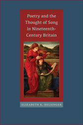Poetry and the Thought of Song in Nineteenth-Century Britain by Elizabeth K. Helsinger