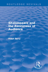 Shakespeare and the Awareness of Audience by Ralph Berry