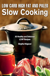 Low Carb High Fat and Paleo Slow Cooking by Birgitta Höglund
