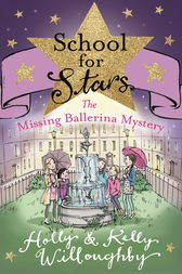 School for Stars: The Missing Ballerina Mystery by Holly Willoughby