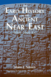 The Early History of the Ancient Near East, 9000-2000 B.C. by Hans J. Nissen