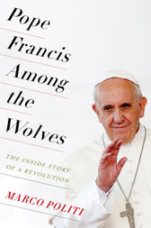 Pope Francis Among the Wolves by Marco Politi