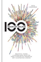 100 Years of Colour by Katie Greenwood