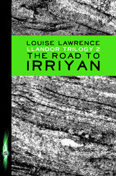 Llandor Trilogy: The Road to Irriyan by Louise Lawrence