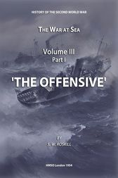 The War at Sea Volume III Part I The Offensive by Stephen Wentworth Roskill