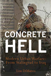 Concrete Hell: Urban Warfare From Stalingrad to Iraq by Louis A. DiMarco