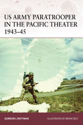US Army Paratrooper in the Pacific Theater 1943-45 by Gordon L Rottman