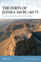 The Forts of Judaea 168 BC-AD 73 by Samuel Rocca