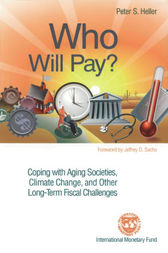 Who Will Pay? Coping with Aging Societies, Climate Change, and Other Long-Term Fiscal Challenges by Peter Heller