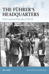 The Führer's Headquarters: Hitler's command bunkers 1939-45 by Neil Short