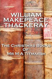 The Christmas Books Of Mr M A Titmarsh by William  Makepeace Thackeray