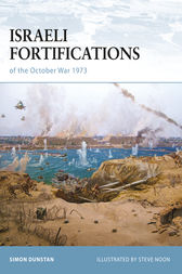 Israeli Fortifications of the October War 1973 by Simon Dunstan