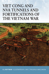 Viet Cong and NVA Tunnels and Fortifications of the Vietnam War by Gordon L Rottman