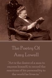 Amy Lowell, The Poetry Of by Amy Lowell