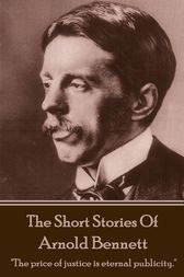 The Short Stories Of Arnold Bennett by Arnold Bennett
