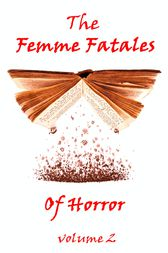 The Femme Fatales Of Horror, Vol. 2 by M.E. Braddon