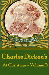 Charles Dickens - At Christmas - Volume 3 by Charles Dickens