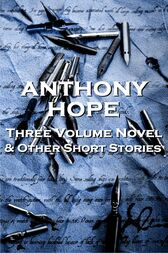 Three Volume Novel & Other Stories by Anthony Hope