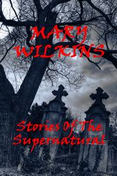 Stories Of The Supernatural by Mary Wilkins