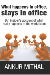 What happens in office, stays in office by Ankur Mithal