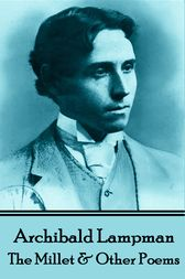 Among The Millet & Other Poems by Archibald Lampman