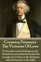 The Victories Of Love by Coventry Patmore