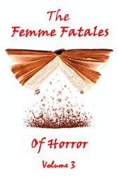 The Femme Fatales Of Horror - Volume 3 by Mary Wilkins
