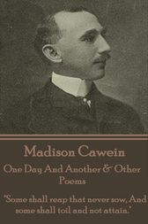 One Day And Another & Other Poems by Madison J Cawein