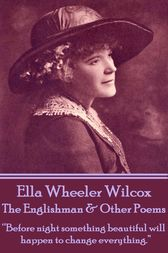 The Englishman & Other Poems by Ella Wheeler Wilcox