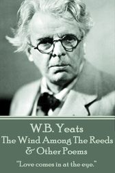 The Wind Among The Reeds & Other Poems by W.B. Yeats