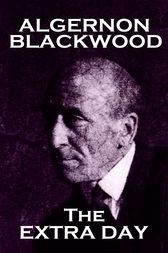The Extra Day by Algernon Blackwood