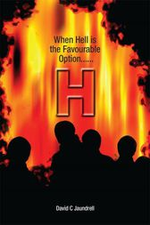 H When Hell is the favourable option by David C Jaundrell
