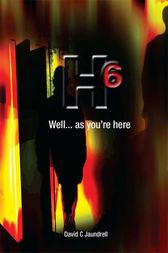 H6 Well…as you're here by David C Jaundrell
